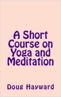 A short course on yoga and meditation by Doug Hayward